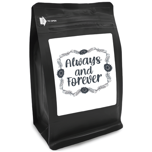 Always and Forever – Coffee Gift – Gifts for Coffee Lovers with Funny, Inspirational Quotes – Best Gifts for Coffee Lovers for Christmas, Birthdays, Anniversaries – Coffee Gift Ideas – 12oz Medium-Dark Roast Coffee Beans