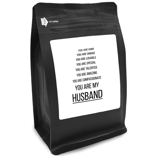 You Are Kind You Are Unique You Are Lovable You Are Special You Are Talented You Are Amazing You Are Compassionate You Are My Husband – 12oz Medium-Dark Beans - DieHard Java for Coffee Lovers with Funny or Inspirational Quotes