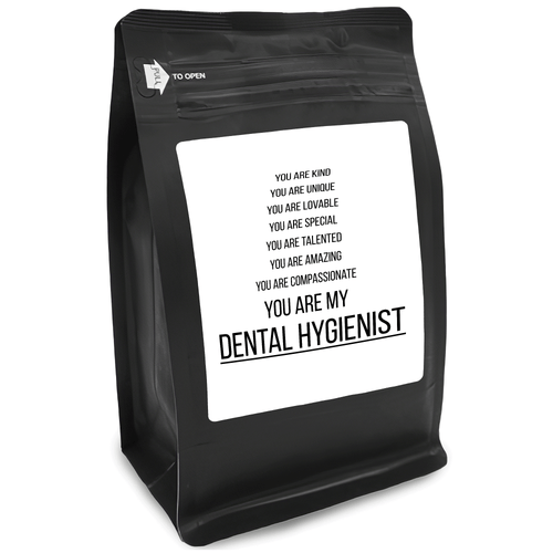 You Are Kind You Are Unique You Are Lovable You Are Special You Are Talented You Are Amazing You Are Compassionate You Are My Dental Hygienist – 12oz Medium-Dark Beans - DieHard Java for Coffee Lovers with Funny or Inspirational Quotes