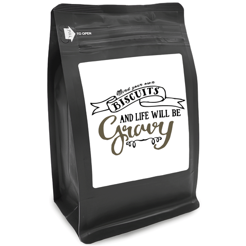 Mind Your Own Biscuits And Life Will Be Gravy – for Coffee Lovers with Funny, Inspirational Quotes – Best for Christmas, Birthdays, Anniversaries – Coffee Ideas – 12oz Medium-Dark Roast Coffee Beans