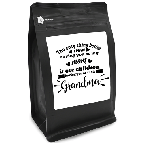 The Only Thing Better Than Having You As My Mom Is Our Children Having You As Their Grandma – for Coffee Lovers with Funny, Inspirational Quotes – Best Ideas for Christmas, Birthdays, Anniversaries – 12oz Medium-Dark Beans