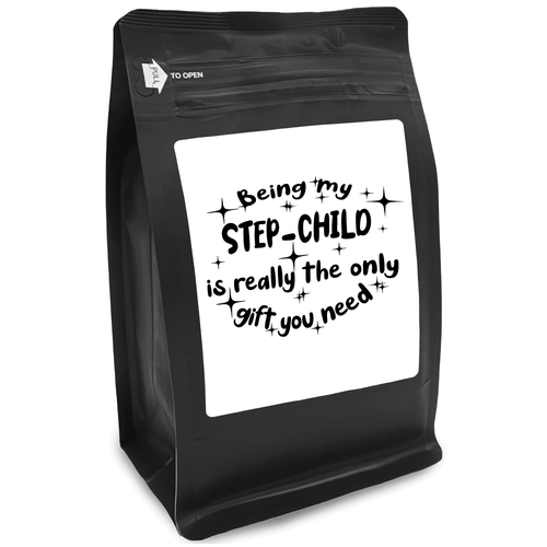 Being My Step-Child Is Really The Only Gift You Need – Coffee Gift – Gifts for Coffee Lovers with Funny, Inspirational Quotes – Best Gifts for Coffee Lovers for Christmas, Birthdays, Anniversaries – Coffee Gift Ideas – 12oz Medium-Dark Roast Coffee Beans