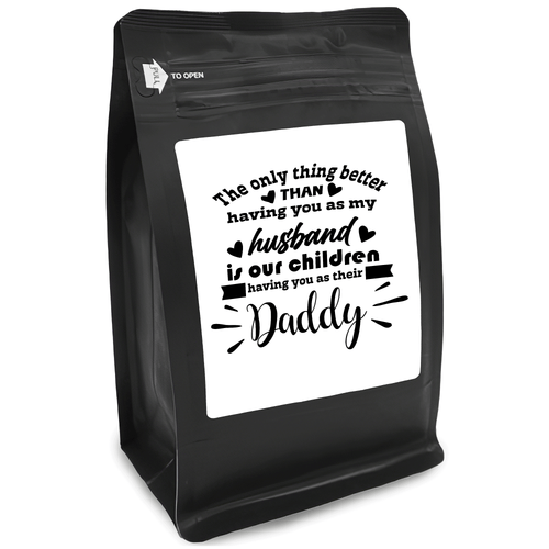 The Only Thing Better Than Having You As My Husband Is Our Children Having You As Their Daddy – for Coffee Lovers with Funny, Inspirational Quotes – Best Ideas for Christmas, Birthdays, Anniversaries – 12oz Medium-Dark Beans
