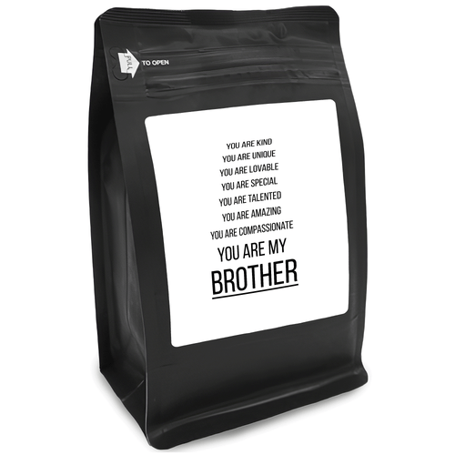 You Are Kind You Are Unique You Are Lovable You Are Special You Are Talented You Are Amazing You Are Compassionate You Are My Brother – 12oz Medium-Dark Beans - DieHard Java for Coffee Lovers with Funny or Inspirational Quotes