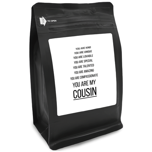 You Are Kind You Are Unique You Are Lovable You Are Special You Are Talented You Are Amazing You Are Compassionate You Are My Cousin – 12oz Medium-Dark Beans - DieHard Java for Coffee Lovers with Funny or Inspirational Quotes