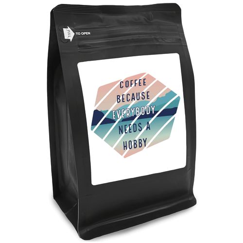 Coffee Because Everybody Needs A Hobby – Coffee Gift – Gifts for Coffee Lovers with Funny, Inspirational Quotes – Best Gifts for Coffee Lovers for Christmas, Birthdays, Anniversaries – Coffee Gift Ideas – 12oz Medium-Dark Roast Coffee Beans