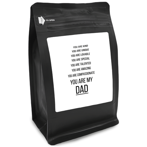 You Are Kind You Are Unique You Are Lovable You Are Special You Are Talented You Are Amazing You Are Compassionate You Are My Dad – 12oz Medium-Dark Beans - DieHard Java for Coffee Lovers with Funny or Inspirational Quotes