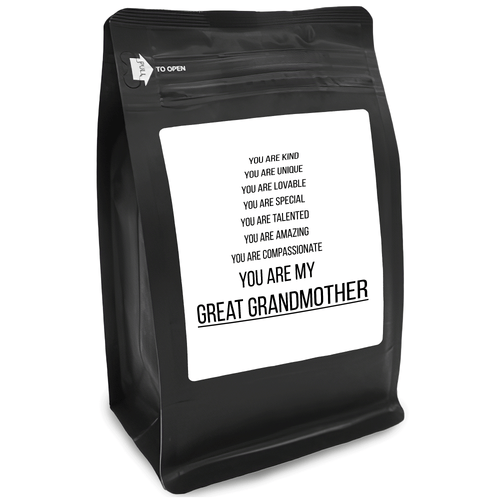 You Are Kind You Are Unique You Are Lovable You Are Special You Are Talented You Are Amazing You Are Compassionate You Are My Great Grandmother – 12oz Medium-Dark Beans - DieHard Java for Coffee Lovers with Funny or Inspirational Quotes