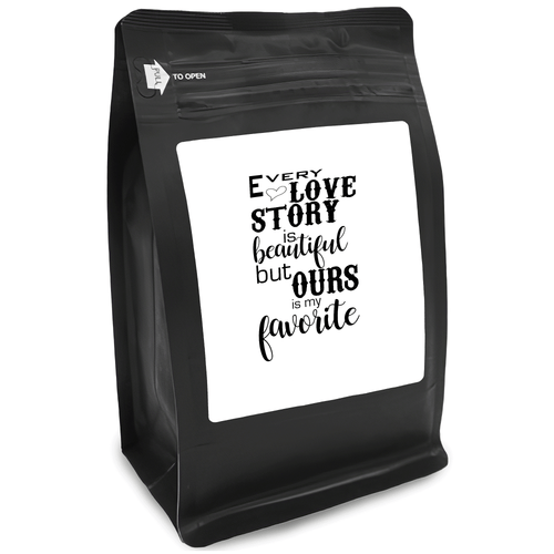 Every Love Story Is Beautiful But Ours Is My Favorite – for Coffee Lovers with Funny, Inspirational Quotes – Best for Christmas, Birthdays, Anniversaries – Coffee Ideas – 12oz Medium-Dark Roast Coffee Beans
