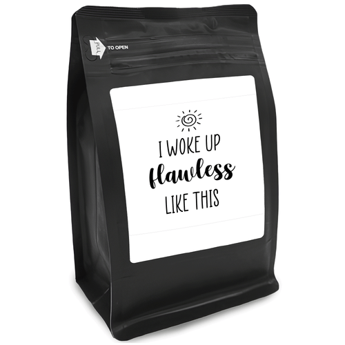 I Woke Up Flawless Like This – Coffee Gift – Gifts for Coffee Lovers with Funny, Inspirational Quotes – Best Gifts for Coffee Lovers for Christmas, Birthdays, Anniversaries – Coffee Gift Ideas – 12oz Medium-Dark Roast Coffee Beans
