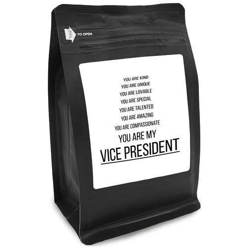 You Are Kind You Are Unique You Are Lovable You Are Special You Are Talented You Are Amazing You Are Compassionate You Are My Vice President – 12oz Medium-Dark Beans - DieHard Java for Coffee Lovers with Funny or Inspirational Quotes