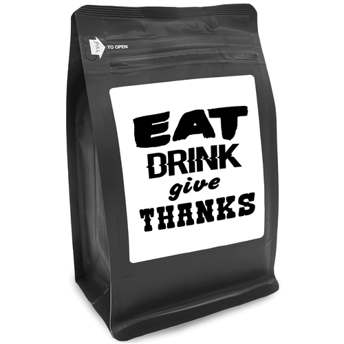 Eat Drink Give Thanks – for Coffee Lovers with Funny, Inspirational Quotes – Best for Christmas, Birthdays, Anniversaries – Coffee Ideas – 12oz Medium-Dark Roast Coffee Beans