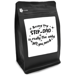 Being My Step-Dad Is Really The Only Gift You Need – Coffee Gift – Gifts for Coffee Lovers with Funny, Inspirational Quotes – Best Gifts for Coffee Lovers for Christmas, Birthdays, Anniversaries – Coffee Gift Ideas – 12oz Medium-Dark Roast Coffee Beans