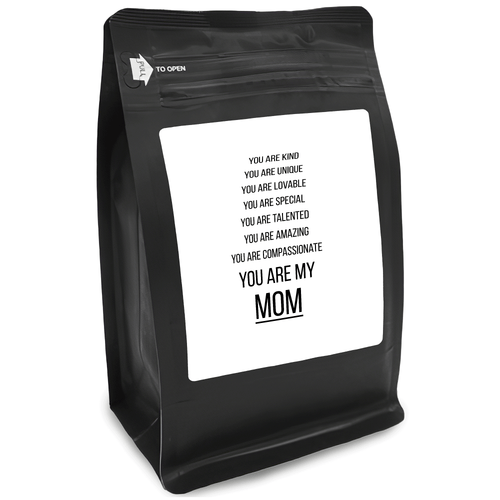 You Are Kind You Are Unique You Are Lovable You Are Special You Are Talented You Are Amazing You Are Compassionate You Are My Mom – 12oz Medium-Dark Beans - DieHard Java for Coffee Lovers with Funny or Inspirational Quotes