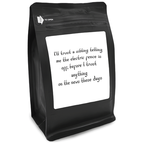 I_ll Trust A Sibling Telling Me The Electric Fence Is Off Before I Trust Anything On The News These Days – 12oz Medium-Dark Beans - DieHard Java for Coffee Lovers with Funny or Inspirational Quotes