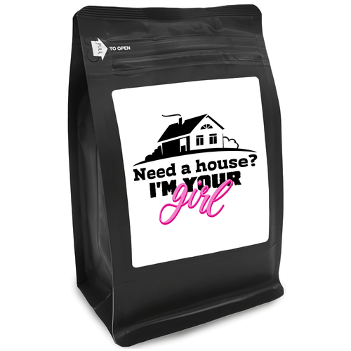 Need A House I'm Your Girl – for Coffee Lovers with Funny, Inspirational Quotes – Best for Christmas, Birthdays, Anniversaries – Coffee Ideas – 12oz Medium-Dark Roast Coffee Beans