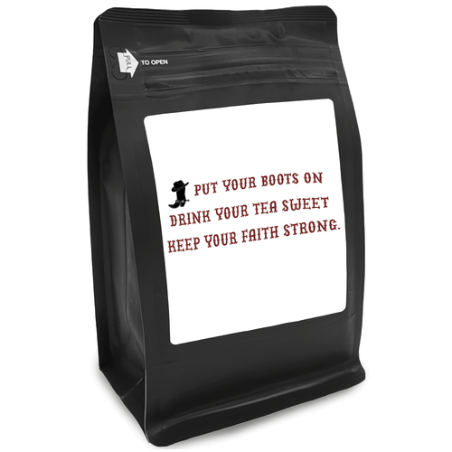 Put Your Boots On. Keep Your Tea Sweet. Keep Your Faith Strong – for Coffee Lovers with Funny, Inspirational Quotes – Best for Christmas, Birthdays, Anniversaries – Coffee Ideas – 12oz Medium-Dark Roast Coffee Beans
