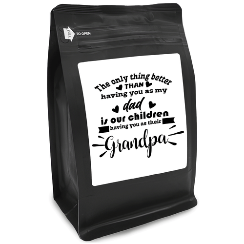 The Only Thing Better Than Having You As My Dad Is Our Children Having You As Their Grandpa – for Coffee Lovers with Funny, Inspirational Quotes – Best Ideas for Christmas, Birthdays, Anniversaries – 12oz Medium-Dark Beans