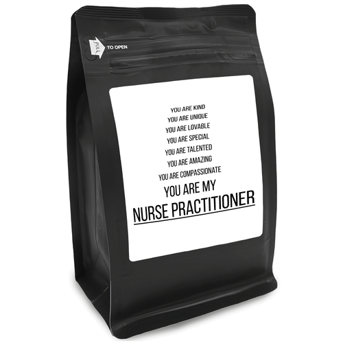 You Are Kind You Are Unique You Are Lovable You Are Special You Are Talented You Are Amazing You Are Compassionate You Are My Nurse Practitioner – 12oz Medium-Dark Beans - DieHard Java for Coffee Lovers with Funny or Inspirational Quotes