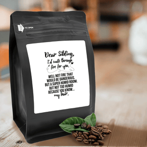 Dear Sibling, I'd Walk Through Fire For You. Well Not Fire That Would Be Dangerous. But A Super Humid Room. But Not Too Humid Because You Know My Hair – 12oz Medium-Dark Beans - DieHard Java Coffee Lovers Gifts with Funny or Inspirational Quotes