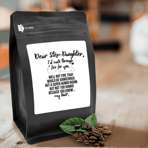Dear Step-Daughter, I'd Walk Through Fire For You Well Not Fire That Would Be Dangerous But A Super Humid Room But Not Too Humid Because You Know My Hair – 12oz Medium-Dark Beans - DieHard Java Coffee Lovers Gifts with Funny or Inspirational Quotes