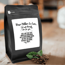 Load image into Gallery viewer, Dear Mother-In-Law, I'd Walk Through Fire For You. Well Not Fire That Would Be Dangerous. But A Super Humid Room. But Not Too Humid Because You Know My Hair – 12oz Medium-Dark Beans - DieHard Java Coffee Lovers Gifts with Funny or Inspirational Quotes