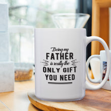 Load image into Gallery viewer, Being My Father Is Really The Only Gift You Need – Mug by DieHard Java – Tea Mug 15oz – Ceramic Mug for Coffee, Tea, Hot Chocolate – Big Mug with Funny or Inspirational Captions – Top Quality Large Mug as Birthday, Christmas, Co-worker Gift