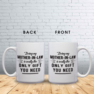 Being My Mother-In-Law Is Really The Only Gift You Need – Mug by DieHard Java – Tea Mug 15oz – Ceramic Mug for Coffee, Tea, Hot Chocolate – Big Mug with Funny or Inspirational Captions – Top Quality Large Mug as Birthday, Christmas, Co-worker Gift