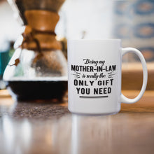 Load image into Gallery viewer, Being My Mother-In-Law Is Really The Only Gift You Need – Mug by DieHard Java – Tea Mug 15oz – Ceramic Mug for Coffee, Tea, Hot Chocolate – Big Mug with Funny or Inspirational Captions – Top Quality Large Mug as Birthday, Christmas, Co-worker Gift