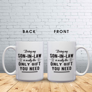 Being My Son-In-Law Is Really The Only Gift You Need – Mug by DieHard Java – Tea Mug 15oz – Ceramic Mug for Coffee, Tea, Hot Chocolate – Big Mug with Funny or Inspirational Captions – Top Quality Large Mug as Birthday, Christmas, Co-worker Gift