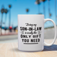 Load image into Gallery viewer, Being My Son-In-Law Is Really The Only Gift You Need – Mug by DieHard Java – Tea Mug 15oz – Ceramic Mug for Coffee, Tea, Hot Chocolate – Big Mug with Funny or Inspirational Captions – Top Quality Large Mug as Birthday, Christmas, Co-worker Gift