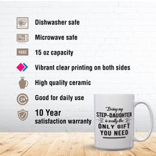 Load image into Gallery viewer, Being My Step Daughter Is Really The Only Gift You Need – Mug by DieHard Java – Tea Mug 15oz – Ceramic Mug for Coffee, Tea, Hot Chocolate – Big Mug with Funny or Inspirational Captions – Top Quality Large Mug as Birthday, Christmas, Co-worker Gift