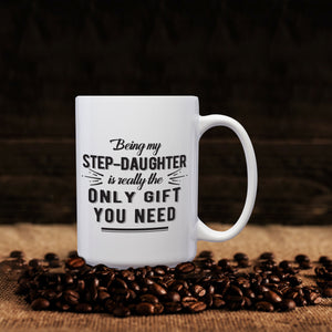 Being My Step Daughter Is Really The Only Gift You Need – Mug by DieHard Java – Tea Mug 15oz – Ceramic Mug for Coffee, Tea, Hot Chocolate – Big Mug with Funny or Inspirational Captions – Top Quality Large Mug as Birthday, Christmas, Co-worker Gift