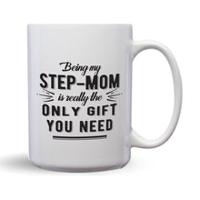 Load image into Gallery viewer, Being My Step Mom Is Really The Only Gift You Need – Mug by DieHard Java – Tea Mug 15oz – Ceramic Mug for Coffee, Tea, Hot Chocolate – Big Mug with Funny or Inspirational Captions – Top Quality Large Mug as Birthday, Christmas, Co-worker Gift
