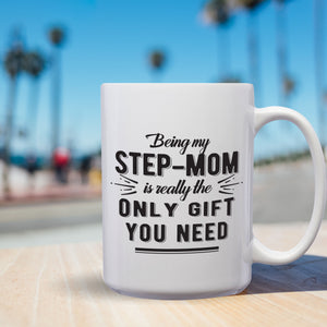 Being My Step Mom Is Really The Only Gift You Need – Mug by DieHard Java – Tea Mug 15oz – Ceramic Mug for Coffee, Tea, Hot Chocolate – Big Mug with Funny or Inspirational Captions – Top Quality Large Mug as Birthday, Christmas, Co-worker Gift