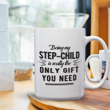 Load image into Gallery viewer, Being My Step Child Is Really The Only Gift You Need – Mug by DieHard Java – Tea Mug 15oz – Ceramic Mug for Coffee, Tea, Hot Chocolate – Big Mug with Funny or Inspirational Captions – Top Quality Large Mug as Birthday, Christmas, Co-worker Gift