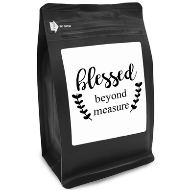 Blessed Beyond Measure (Black) – Coffee Gift – Gifts for Coffee Lovers with Funny, Inspirational Quotes – Best Gifts for Coffee Lovers for Christmas, Birthdays, Anniversaries – Coffee Gift Ideas – 12oz Medium-Dark Roast Coffee Beans