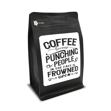 Coffee Because Punching People Is Frowned Upon – Coffee Gift – Gifts for Coffee Lovers with Funny, Inspirational Quotes – Best Gifts for Coffee Lovers for Christmas, Birthdays, Anniversaries – Coffee Gift Ideas – 12oz Medium-Dark Roast Coffee Beans