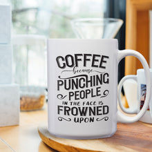 Load image into Gallery viewer, Coffee Because Punching People Is Frowned Upon – Mug by DieHard Java – Tea Mug 15oz – Ceramic Mug for Coffee, Tea, Hot Chocolate – Big Mug with Funny or Inspirational Captions – Top Quality Large Mug as Birthday, Christmas, Co-worker Gift