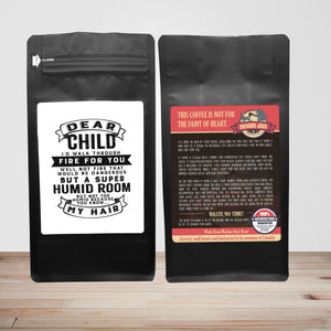 Dear Child, I'll Walk Through Fire For You. Well, Not Fire That Would Be Dangerous; But A Super Humid Room; But, Not Too Humid, Because You Know, My Hair  – 12oz Medium-Dark Beans - DieHard Java Coffee Lovers Gifts with Funny or Inspirational Quotes