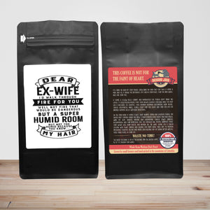 Dear Ex-Wife, I'll Walk Through Fire For You. Well Not Fire That Would Be Dangerous But A Super Humid Room But, Not Too Humid Because You Know, My Hair  – 12oz Medium-Dark Beans - DieHard Java Coffee Lovers Gifts with Funny or Inspirational Quotes