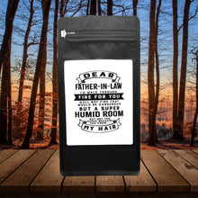 Load image into Gallery viewer, Dear Father-In-Law I'd Walk Through Fire For You. Well Not Fire That Would Be Dangerous But A Super Humid Room But, Not Too Humid Because You Know, My Hair  – 12oz Medium-Dark Beans - DieHard Java Coffee Lovers Gifts with Funny or Inspirational Quotes
