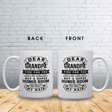 Load image into Gallery viewer, Dear Grandpa I'd Walk Through Fire For You Well Not Fire That Would Be Dangerous But A Super Humid Room But Not Too Humid Because You Know My Hair – 15oz Mug with Funny or Inspirational Saying – Top Quality Gift for Birthday, Christmas, Co-worker