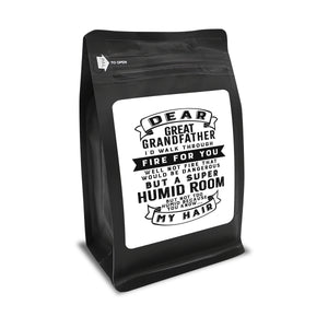 Dear Great Grandfather I'd Walk Through Fire For You Well Not Fire That Would Be Dangerous But A Super Humid Room But, Not Too Humid Because You Know, My Hair  – 12oz Medium Dark Beans - DieHard Java Coffee Lovers Gifts with Funny or Inspirational Quotes