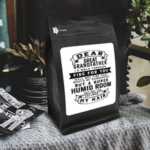 Load image into Gallery viewer, Dear Great Grandfather I'd Walk Through Fire For You Well Not Fire That Would Be Dangerous But A Super Humid Room But, Not Too Humid Because You Know, My Hair  – 12oz Medium Dark Beans - DieHard Java Coffee Lovers Gifts with Funny or Inspirational Quotes