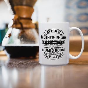 Dear Mother-In-Law I'd Walk Through Fire For You Well Not Fire That Would Be Dangerous But A Super Humid Room But Not Too Humid Because You Know My Hair – 15oz Mug with Funny or Inspirational Saying – Top Quality Gift for Birthday Christmas Co-worker