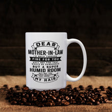 Load image into Gallery viewer, Dear Mother-In-Law I'd Walk Through Fire For You Well Not Fire That Would Be Dangerous But A Super Humid Room But Not Too Humid Because You Know My Hair – 15oz Mug with Funny or Inspirational Saying – Top Quality Gift for Birthday Christmas Co-worker