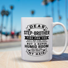Load image into Gallery viewer, Dear Step-Brother I'll Walk Through Fire For You Well Not Fire That Would Be Dangerous But A Super Humid Room But Not Too Humid Because You Know My Hair – 15oz Mug with Funny or Inspirational Saying – Top Quality Gift for Birthday Christmas Co-worker