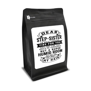 Dear Step-Sister I'll Walk Through Fire For You Well Not Fire That Would Be Dangerous But A Super Humid Room But, Not Too Humid Because You Know, My Hair  – 12oz Medium Dark Beans - DieHard Java Coffee Lovers Gifts with Funny or Inspirational Quotes