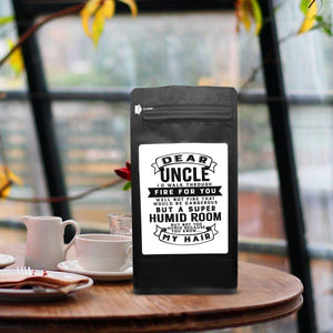 Dear Uncle I'll Walk Through Fire For You Well Not Fire That Would Be Dangerous But A Super Humid Room But, Not Too Humid Because You Know, My Hair  – 12oz Medium Dark Beans - DieHard Java Coffee Lovers Gifts with Funny or Inspirational Quotes